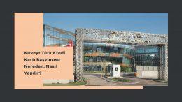 Kuveyt Türk Kredi Kartı Başvurusu Nereden, Nasıl Yapılır?
