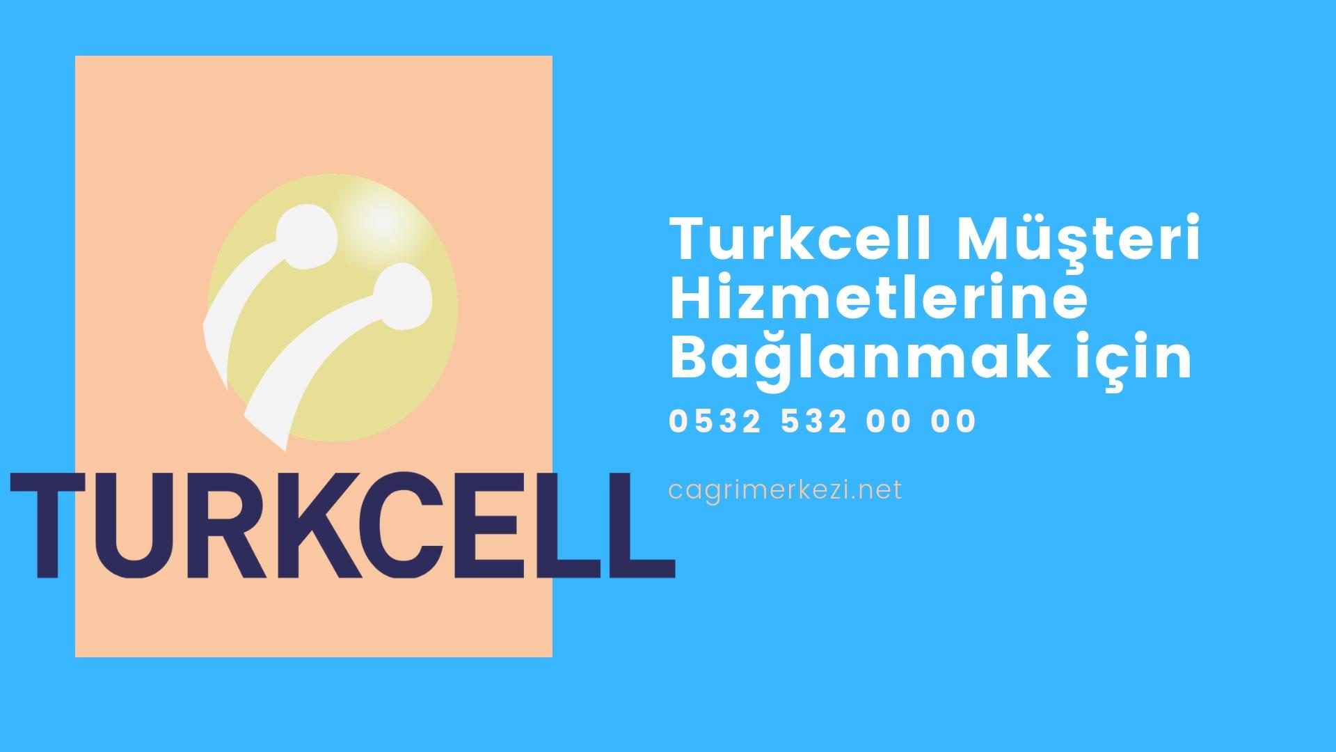 Turkcell Müşteri Hizmetleri çağrı Merkezi