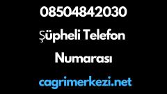 08504842030 Şüpheli Telefon Numarası
